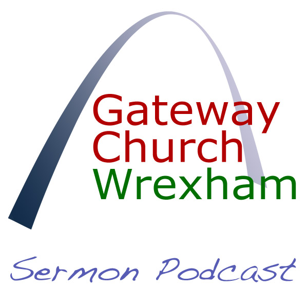 Gateway Church Wrexham Sermon Podcast